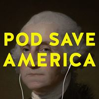 "Want to listen to politics? Listen to ""Pod Save America"" hosted by three men who often have journalists, activists, or politicians as guests."