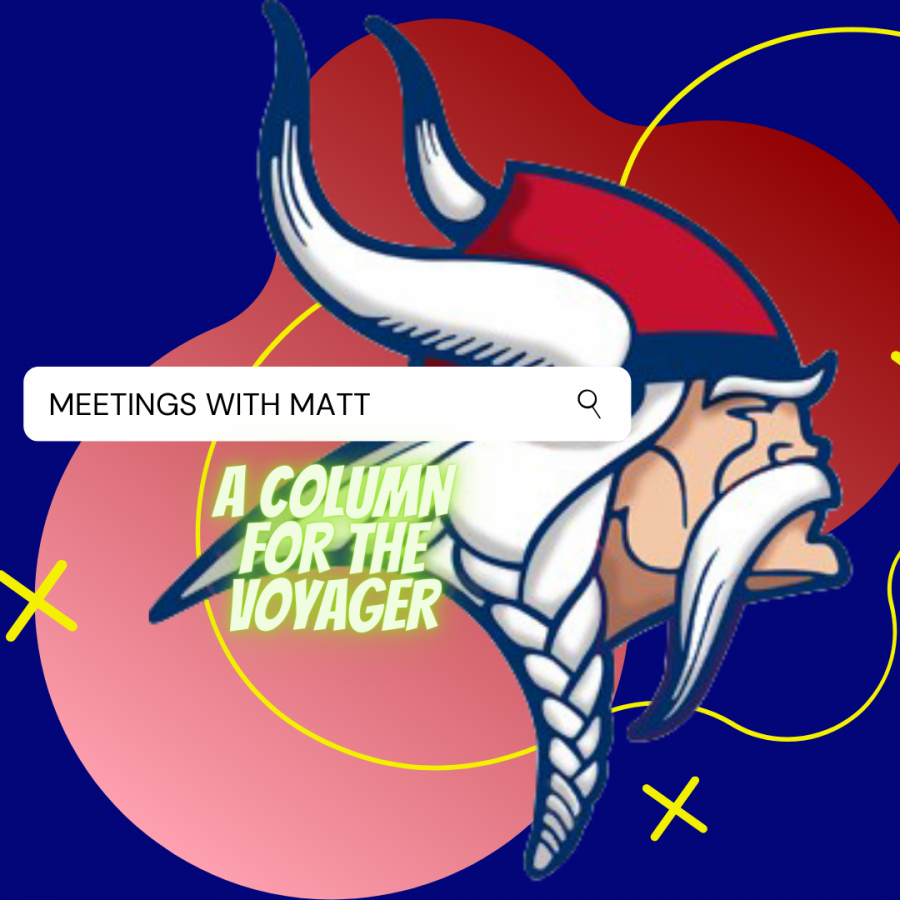 The cover for the bi-weekly column of Meetings with Matt, only on The Voyager for EHS.
